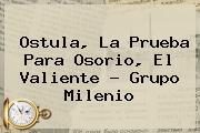 <b>Ostula</b>, La Prueba Para Osorio, El Valiente - Grupo Milenio