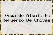 <b>Oswaldo Alanís</b> Es Refuerzo De Chivas