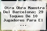 Otra Obra Maestra Del <b>Barcelona</b>: 29 Toques De 10 Jugadores Para El <b>...</b>