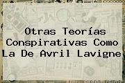Otras Teorías Conspirativas Como La De <b>Avril Lavigne</b>