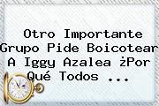 Otro Importante Grupo Pide Boicotear A <b>Iggy Azalea</b> ¿Por Qué Todos <b>...</b>