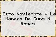 Otro Noviembre A La Manera De <b>Guns</b> N <b>Roses</b>