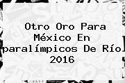 Otro Oro Para <b>México</b> En <b>paralímpicos</b> De Río <b>2016</b>
