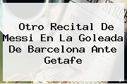 Otro Recital De Messi En La Goleada De <b>Barcelona</b> Ante Getafe