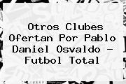 Otros Clubes Ofertan Por Pablo <b>Daniel Osvaldo</b> - Futbol Total