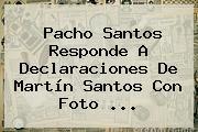 Pacho <b>Santos</b> Responde A Declaraciones De Martín <b>Santos</b> Con Foto ...