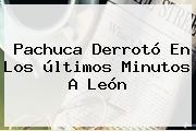 <b>Pachuca</b> Derrotó En Los últimos Minutos A <b>León</b>