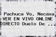 <b>Pachuca Vs</b>. <b>Necaxa</b> VER EN VIVO ONLINE DIRECTO Duelo De ...