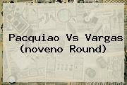 <b>Pacquiao Vs Vargas</b> (noveno Round)