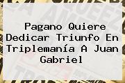 Pagano Quiere Dedicar Triunfo En <b>Triplemanía</b> A Juan Gabriel