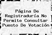 Página De <b>Registraduría</b> No Permite Consultar Puesto De Votación