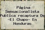Página Sensacionalista Publica <b>recaptura</b> De ?El <b>Chapo</b>? En Honduras