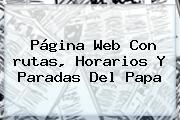 Página Web Con <b>rutas</b>, Horarios Y Paradas Del <b>Papa</b>