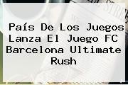 País De Los Juegos Lanza El Juego <b>FC Barcelona</b> Ultimate Rush