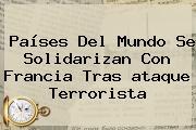 Países Del Mundo Se Solidarizan Con <b>Francia</b> Tras <b>ataque Terrorista</b>