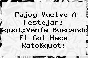 """Pajoy Vuelve A Festejar: """"Venía Buscando El Gol Hace Rato"""""""
