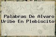 Palabras De <b>Alvaro Uribe</b> En Plebiscito