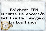 Palabras EPN Durante Celebración Del <b>Día Del Abogado</b> En Los Pinos