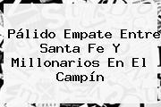 Pálido Empate Entre <b>Santa Fe</b> Y Millonarios En El Campín