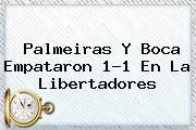 <b>Palmeiras</b> Y Boca Empataron 1-1 En La Libertadores