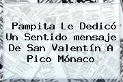 Pampita Le Dedicó Un Sentido <b>mensaje De San Valentín</b> A Pico Mónaco