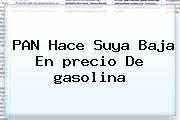 PAN Hace Suya Baja En <b>precio</b> De <b>gasolina</b>