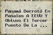 <b>Panamá</b> Derrotó En Penales A EEUU Y Obtuvo El Tercer Puesto De La <b>...</b>