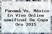 Panamá Vs. México En Vivo Online <b>semifinal</b> De <b>Copa Oro 2015</b>