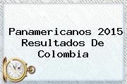 <b>Panamericanos</b> 2015 Resultados De Colombia