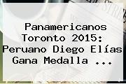<b>Panamericanos</b> Toronto <b>2015</b>: Peruano Diego Elías Gana Medalla <b>...</b>
