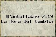 #PantallaUno 7:19 La Hora Del <b>temblor</b>