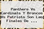 Panthers Vs Cardinals Y Broncos Vs <b>Patriots</b> Son Las Finales De <b>...</b>
