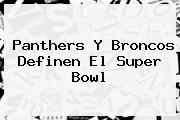 Panthers Y Broncos Definen El <b>Super Bowl</b>