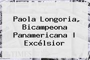 <b>Paola Longoria</b>, Bicampeona Panamericana | Excélsior