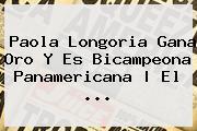 <b>Paola Longoria</b> Gana Oro Y Es Bicampeona Panamericana   El <b>...</b>