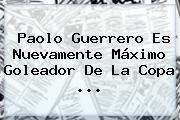 <b>Paolo Guerrero</b> Es Nuevamente Máximo Goleador De La Copa <b>...</b>