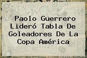<b>Paolo Guerrero</b> Lideró Tabla De Goleadores De La Copa América