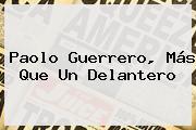 <b>Paolo Guerrero</b>, Más Que Un Delantero