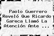 <b>Paolo Guerrero</b> Reveló Que Ricardo Gareca Llamó La Atención Ante <b>...</b>