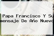 Papa Francisco Y Su <b>mensaje De Año Nuevo</b>