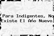 Para Indigentes, No Existe El <b>Año Nuevo</b>