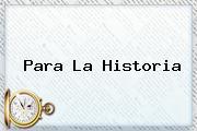 <i>Para La Historia</i>