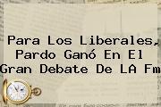 Para Los Liberales, Pardo Ganó En El Gran Debate De <b>LA Fm</b>
