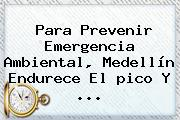 Para Prevenir Emergencia Ambiental, <b>Medellín</b> Endurece El <b>pico Y</b> ...