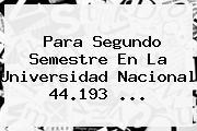 Para Segundo Semestre En La <b>Universidad Nacional</b> 44.193 ...