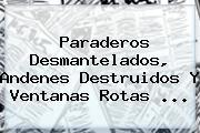 Paraderos Desmantelados, Andenes Destruidos Y Ventanas Rotas ...