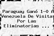 <b>Paraguay</b> Ganó 1-0 A <b>Venezuela</b> De Visita Por Las Eliminatorias <b>...</b>