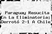 <b>Paraguay</b> Resucita En La Eliminatoria: Derrotó 2-1 A <b>Chile</b>