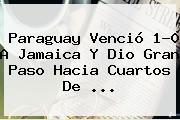Paraguay Venció 1-0 A <b>Jamaica</b> Y Dio Gran Paso Hacia Cuartos De <b>...</b>