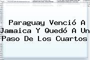 Paraguay Venció A <b>Jamaica</b> Y Quedó A Un Paso De Los Cuartos